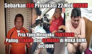 Sebar Isu Provokasi 22 Mei Ricuh, Pria Yang Mengaku Youtuber Paling Tenang dan Bahagia Diciduk